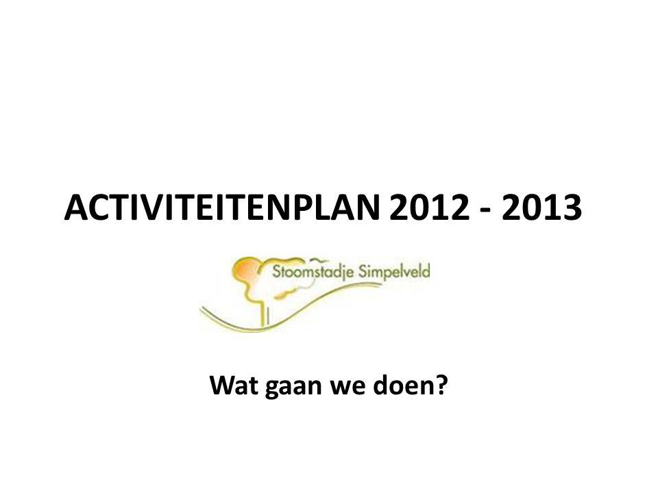 Activiteiten 2012- 2013 De doelstelling blijft: -> Het aantrekken van meer verblijfstoeristen -> Het aantrekken van meer dagrecreatieve bezoekers