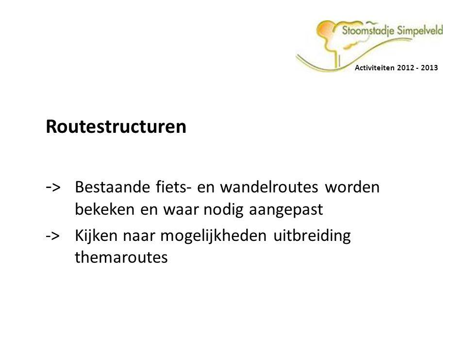 Activiteiten 2012 - 2013 Routestructuren - > Bestaande fiets- en wandelroutes worden bekeken en waar nodig aangepast ->Kijken naar mogelijkheden uitbr