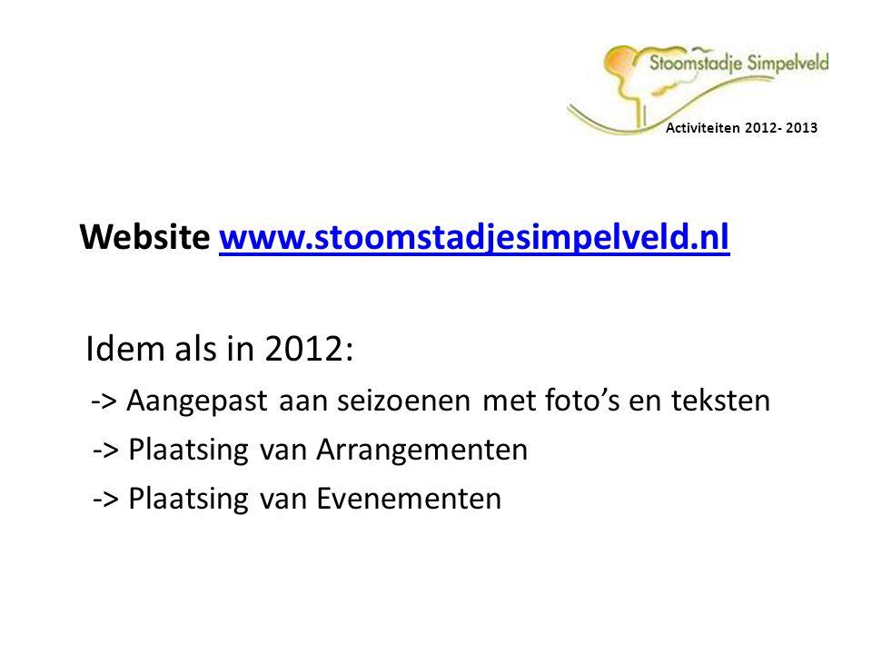 Activiteiten 2012- 2013 Website www.stoomstadjesimpelveld.nlwww.stoomstadjesimpelveld.nl Idem als in 2012: -> Aangepast aan seizoenen met foto's en te