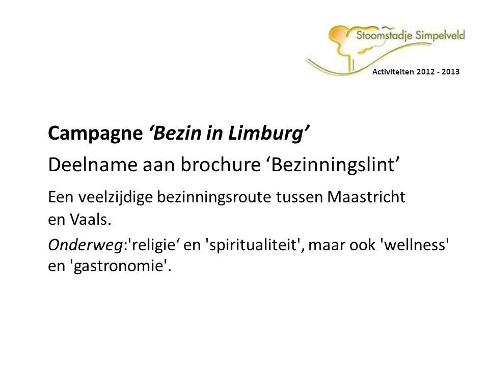 Activiteiten 2012 - 2013 Campagne 'Bezin in Limburg' Deelname aan brochure 'Bezinningslint' Een veelzijdige bezinningsroute tussen Maastricht en Vaals