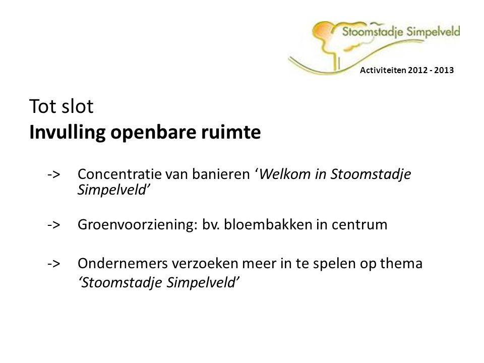 Activiteiten 2012 - 2013 Tot slot Invulling openbare ruimte -> Concentratie van banieren 'Welkom in Stoomstadje Simpelveld' -> Groenvoorziening: bv. b
