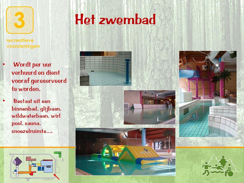 3 recreatieve voorzieningen Het zwembad • Wordt per uur verhuurd en dient vooraf gereserveerd te worden. • Bestaat uit een binnenbad, glijbaan, wildwa