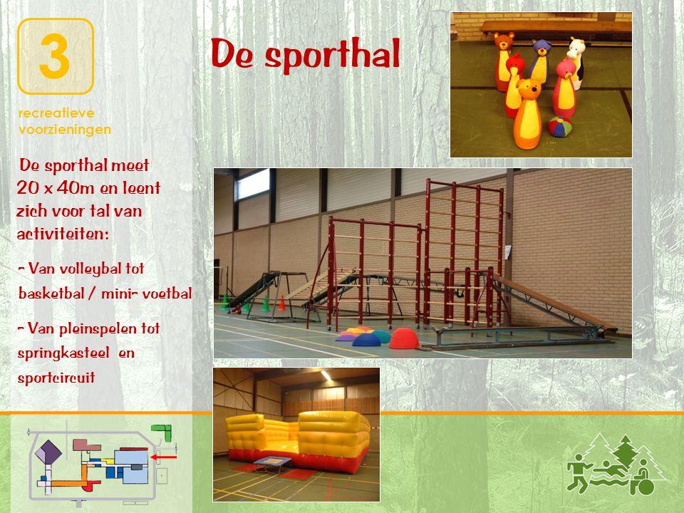 3 recreatieve voorzieningen De sporthal meet 20 x 40m en leent zich voor tal van activiteiten: De sporthal - Van volleybal tot basketbal / mini- voetb