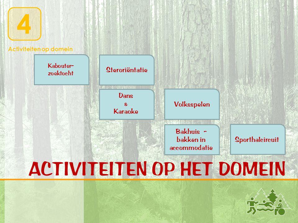 Activiteiten op domein 4 ACTIVITEITEN OP HET DOMEIN Steroriëntatie Kabouter- zoektocht Bakhuis - bakken in accommodatie Dans & Karaoke Sporthalcircuit