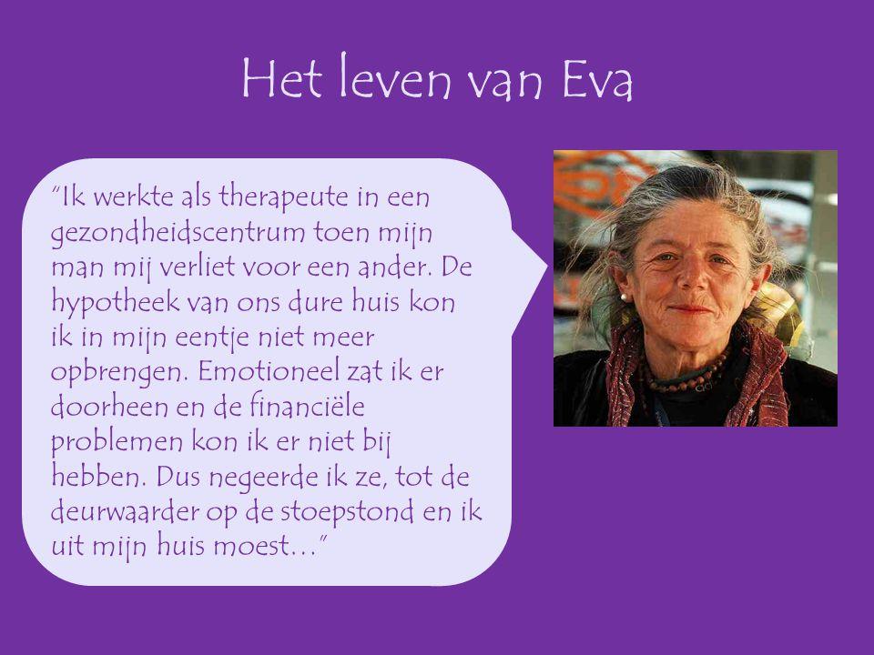 """Het leven van Eva """"Ik werkte als therapeute in een gezondheidscentrum toen mijn man mij verliet voor een ander. De hypotheek van ons dure huis kon ik"""