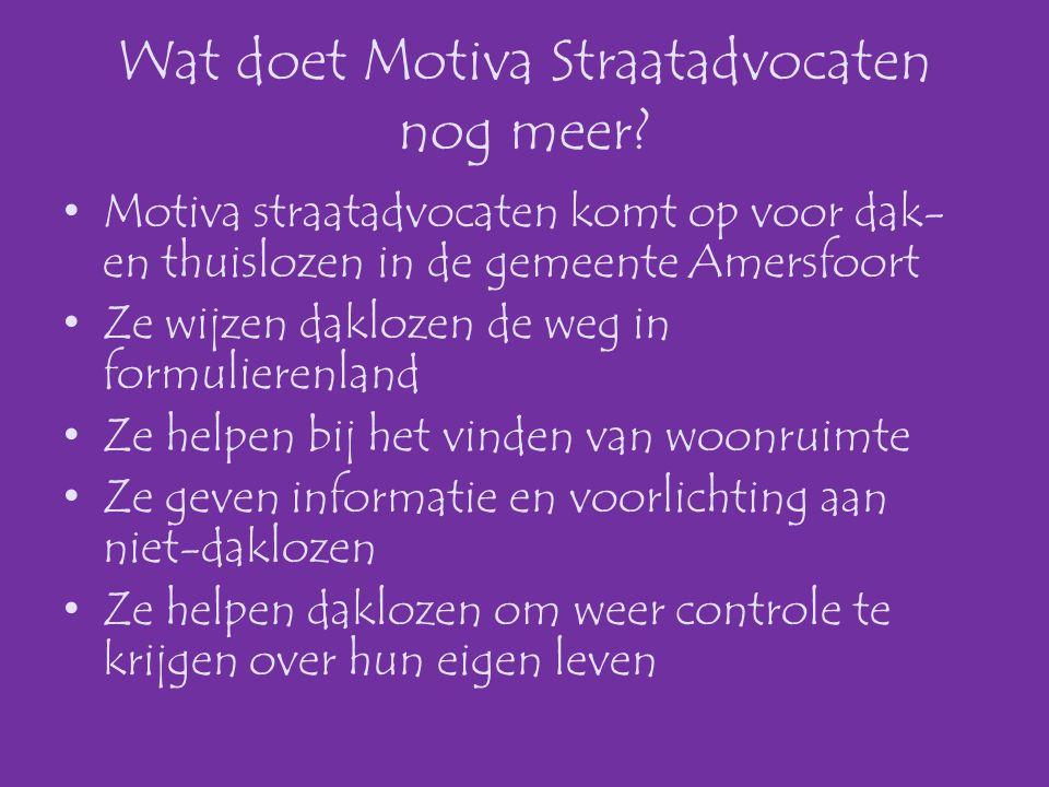 Wat doet Motiva Straatadvocaten nog meer? •Motiva straatadvocaten komt op voor dak- en thuislozen in de gemeente Amersfoort •Ze wijzen daklozen de weg