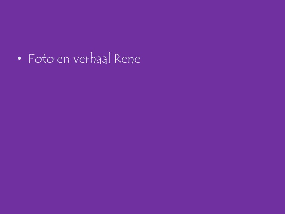 •Foto en verhaal Rene