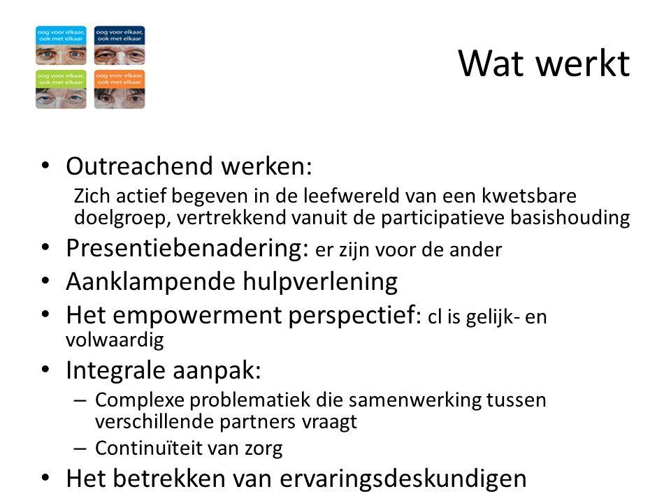 Wat werkt • Outreachend werken: Zich actief begeven in de leefwereld van een kwetsbare doelgroep, vertrekkend vanuit de participatieve basishouding •