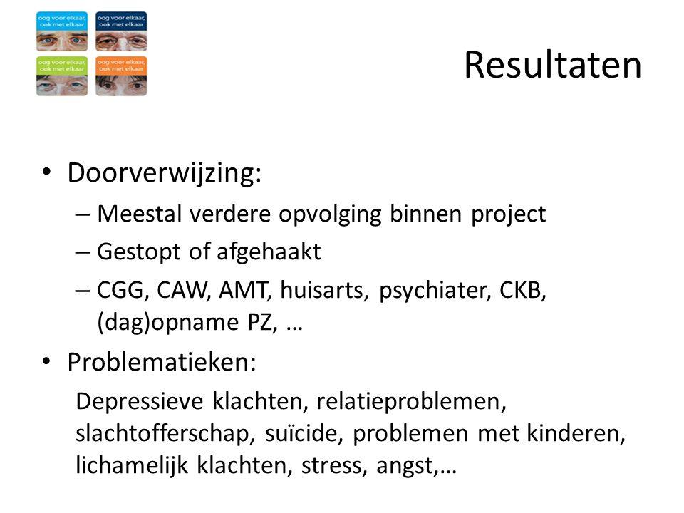 Resultaten • Doorverwijzing: – Meestal verdere opvolging binnen project – Gestopt of afgehaakt – CGG, CAW, AMT, huisarts, psychiater, CKB, (dag)opname