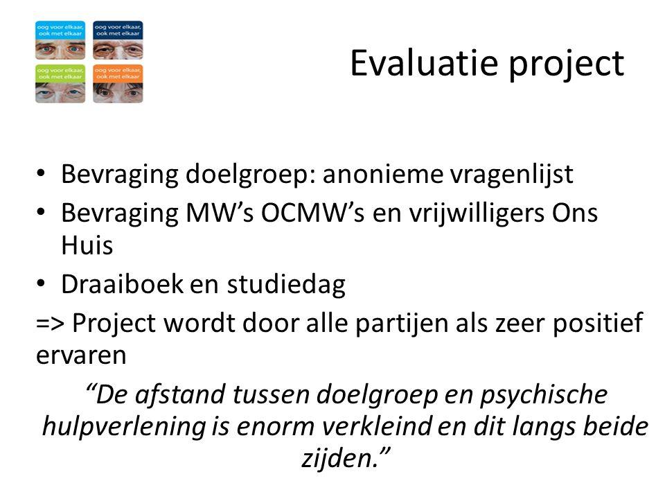 Evaluatie project • Bevraging doelgroep: anonieme vragenlijst • Bevraging MW's OCMW's en vrijwilligers Ons Huis • Draaiboek en studiedag => Project wo