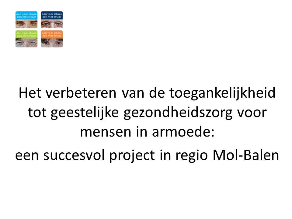 Rol OCMW's • Logistieke ondersteuning: locatie om outreachend te kunnen werken (tussen de MW's) • Toeleiden van cliënten • Aan- en bijsturing project via stuurgroep • Continuering project: – Engagement met alle partners om dit in de reguliere werking in te bedden – Overleg samenwerkingsverband Mol-Balen-Dessel- Retie – Aanvraag provincie Antwerpen