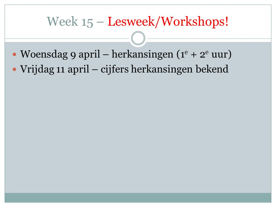 Week 15 – Lesweek/Workshops.