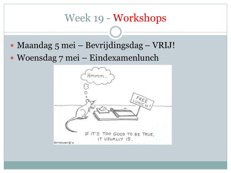 Week 19 - Workshops  Maandag 5 mei – Bevrijdingsdag – VRIJ!  Woensdag 7 mei – Eindexamenlunch