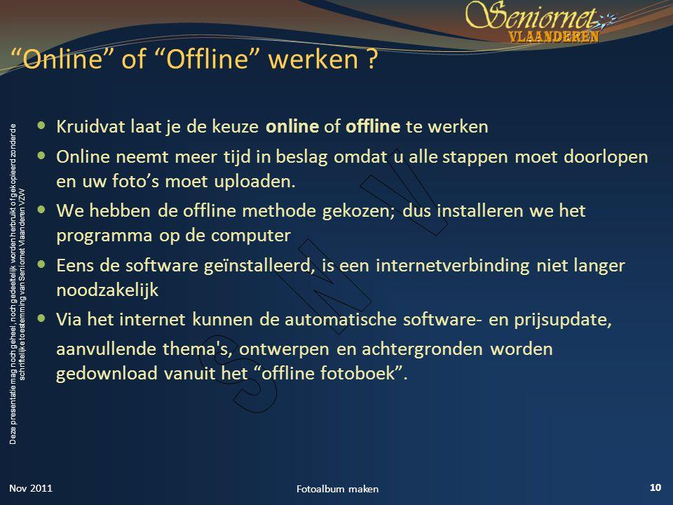 Deze presentatie mag noch geheel, noch gedeeltelijk worden herbruikt of gekopieerd zonder de schriftelijke toestemming van Seniornet Vlaanderen VZW Online of Offline werken .