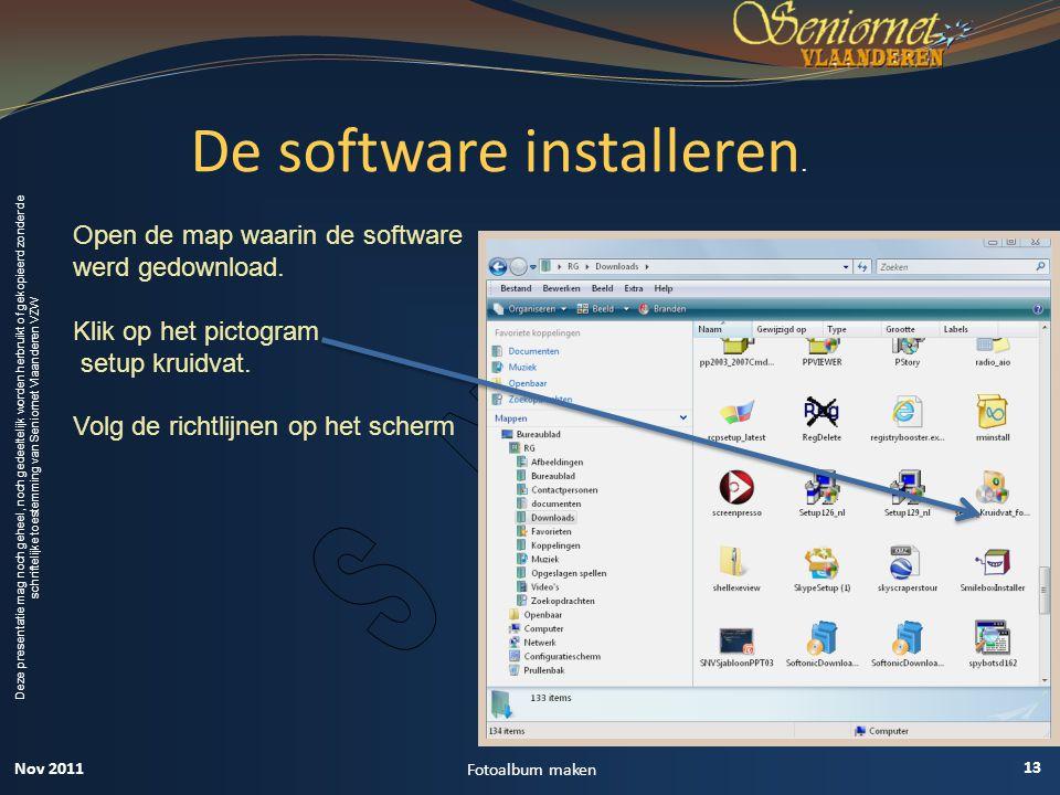 Deze presentatie mag noch geheel, noch gedeeltelijk worden herbruikt of gekopieerd zonder de schriftelijke toestemming van Seniornet Vlaanderen VZW 13 Fotoalbum maken De software installeren.