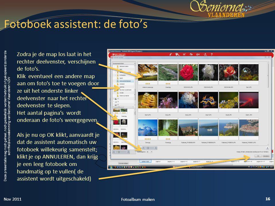 Deze presentatie mag noch geheel, noch gedeeltelijk worden herbruikt of gekopieerd zonder de schriftelijke toestemming van Seniornet Vlaanderen VZW Fotoboek assistent: de foto's 16 Fotoalbum maken Zodra je de map los laat in het rechter deelvenster, verschijnen de foto's.