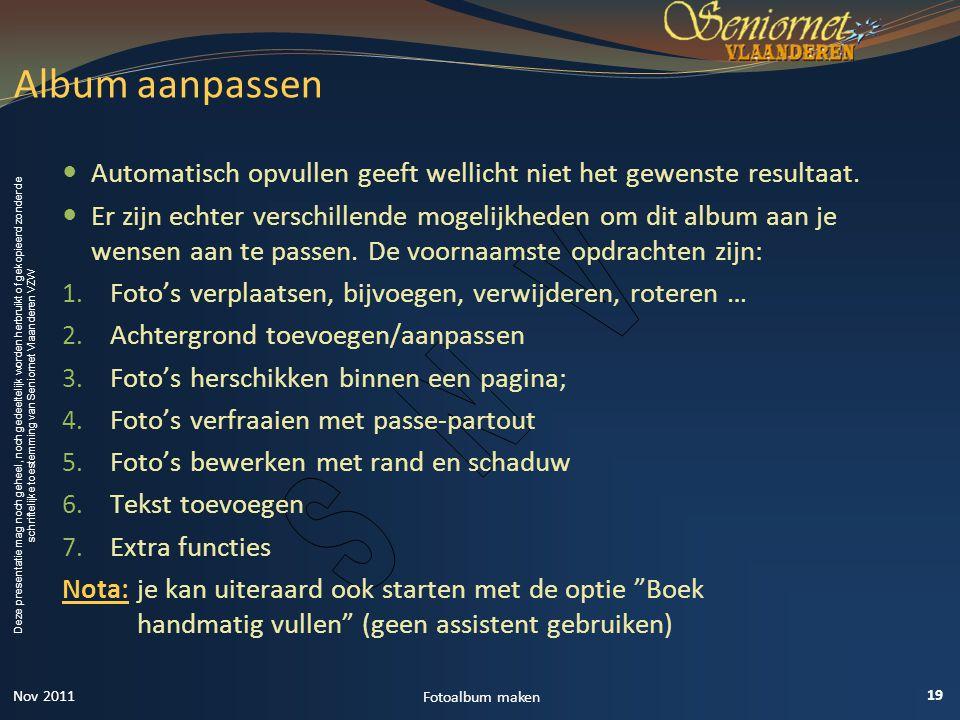 Deze presentatie mag noch geheel, noch gedeeltelijk worden herbruikt of gekopieerd zonder de schriftelijke toestemming van Seniornet Vlaanderen VZW  Automatisch opvullen geeft wellicht niet het gewenste resultaat.