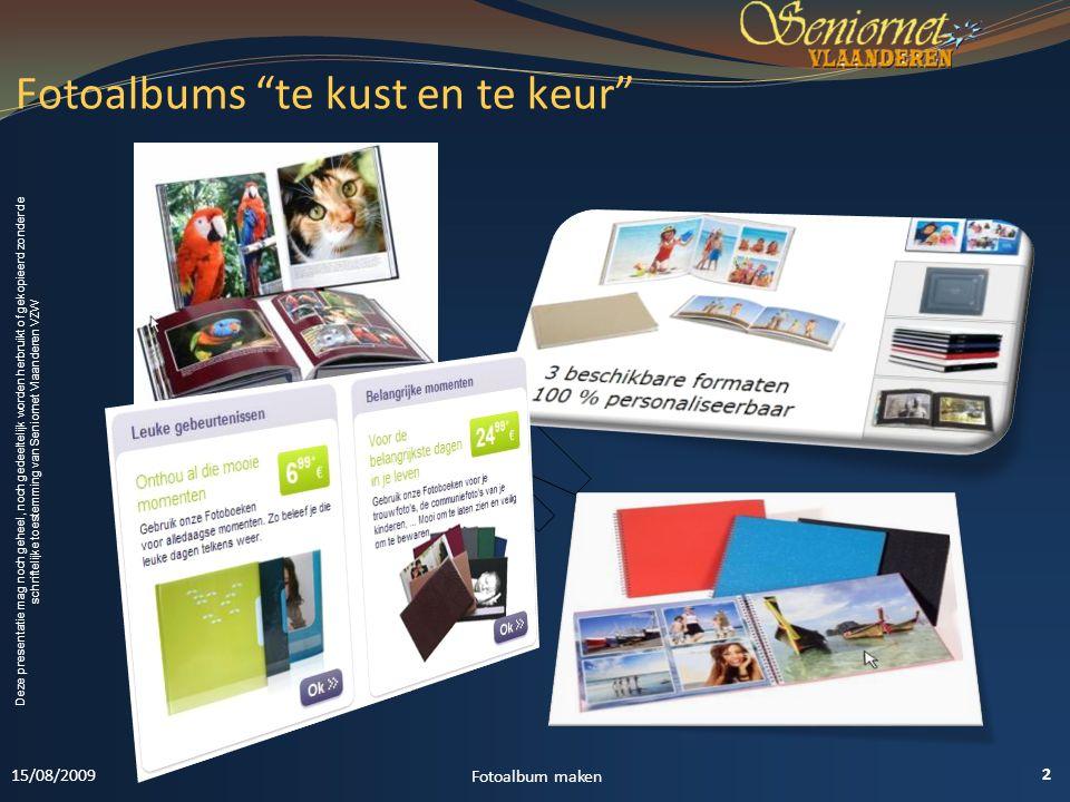 Deze presentatie mag noch geheel, noch gedeeltelijk worden herbruikt of gekopieerd zonder de schriftelijke toestemming van Seniornet Vlaanderen VZW Fotoalbums te kust en te keur 2 Fotoalbum maken 15/08/2009