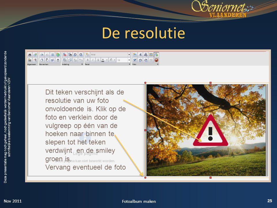 Deze presentatie mag noch geheel, noch gedeeltelijk worden herbruikt of gekopieerd zonder de schriftelijke toestemming van Seniornet Vlaanderen VZW De resolutie 25 Fotoalbum maken Dit teken verschijnt als de resolutie van uw foto onvoldoende is.