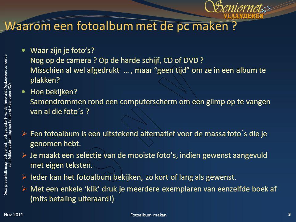 Deze presentatie mag noch geheel, noch gedeeltelijk worden herbruikt of gekopieerd zonder de schriftelijke toestemming van Seniornet Vlaanderen VZW  Waar zijn je foto's.