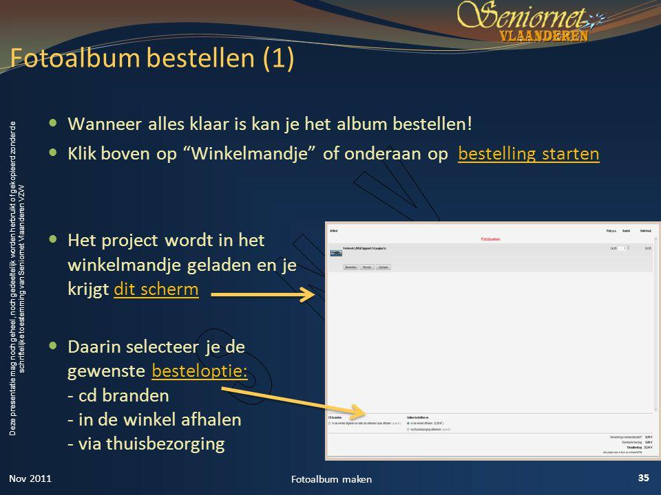 Deze presentatie mag noch geheel, noch gedeeltelijk worden herbruikt of gekopieerd zonder de schriftelijke toestemming van Seniornet Vlaanderen VZW  Wanneer alles klaar is kan je het album bestellen.
