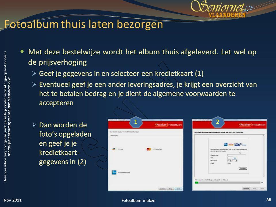 Deze presentatie mag noch geheel, noch gedeeltelijk worden herbruikt of gekopieerd zonder de schriftelijke toestemming van Seniornet Vlaanderen VZW  Met deze bestelwijze wordt het album thuis afgeleverd.