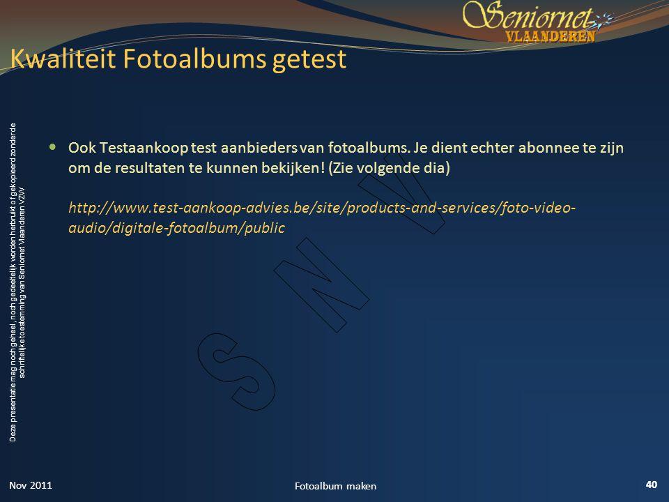 Deze presentatie mag noch geheel, noch gedeeltelijk worden herbruikt of gekopieerd zonder de schriftelijke toestemming van Seniornet Vlaanderen VZW  Ook Testaankoop test aanbieders van fotoalbums.