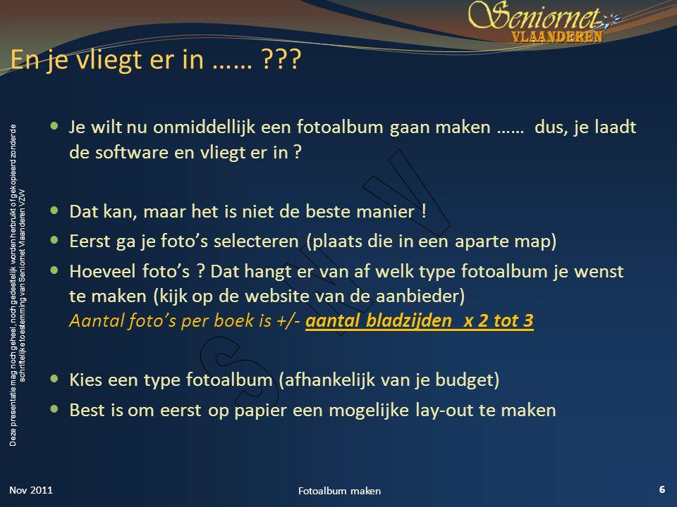 Deze presentatie mag noch geheel, noch gedeeltelijk worden herbruikt of gekopieerd zonder de schriftelijke toestemming van Seniornet Vlaanderen VZW  Je wilt nu onmiddellijk een fotoalbum gaan maken …… dus, je laadt de software en vliegt er in .