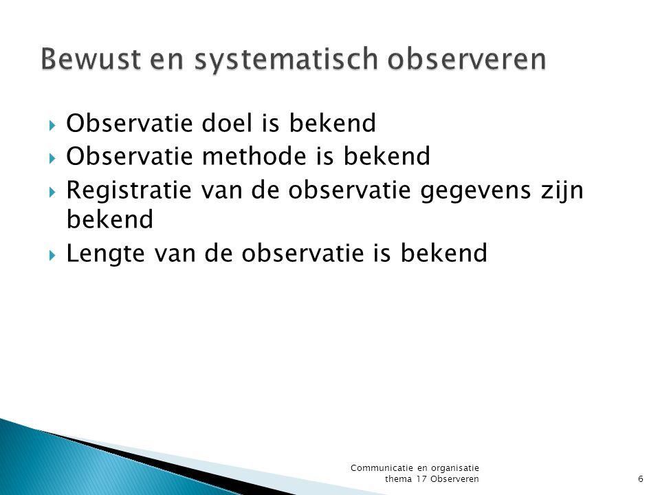  Observatie doel is bekend  Observatie methode is bekend  Registratie van de observatie gegevens zijn bekend  Lengte van de observatie is bekend C
