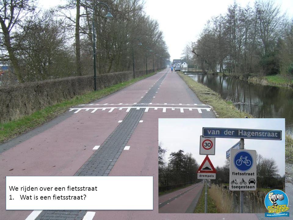 We rijden over een fietsstraat 1.Wat is een fietsstraat.