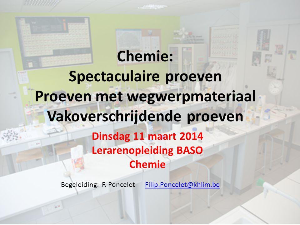 Chemie: Spectaculaire proeven Proeven met wegwerpmateriaal Vakoverschrijdende proeven Dinsdag 11 maart 2014 Lerarenopleiding BASO Chemie Begeleiding: