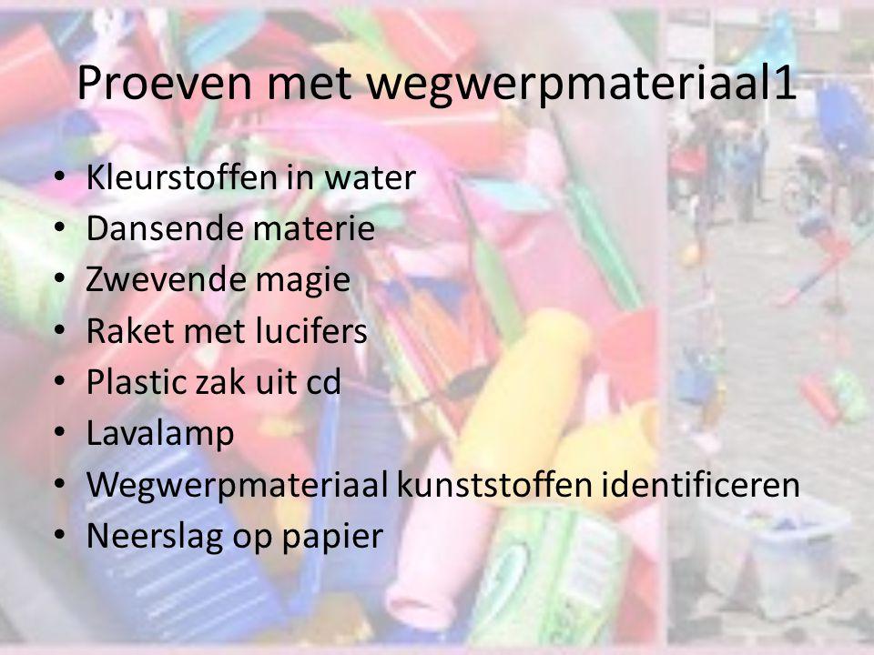 Proeven met wegwerpmateriaal1 • Kleurstoffen in water • Dansende materie • Zwevende magie • Raket met lucifers • Plastic zak uit cd • Lavalamp • Wegwe