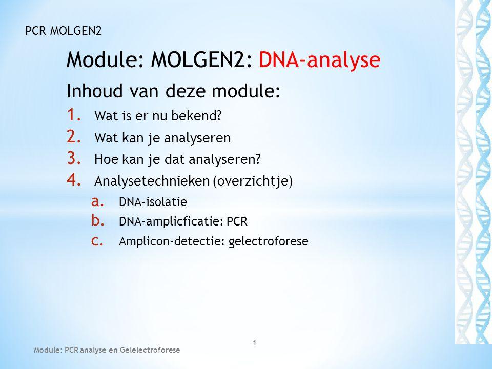 Module: MOLGEN2: DNA-analyse Inhoud van deze module: 1. Wat is er nu bekend? 2. Wat kan je analyseren 3. Hoe kan je dat analyseren? 4. Analysetechniek