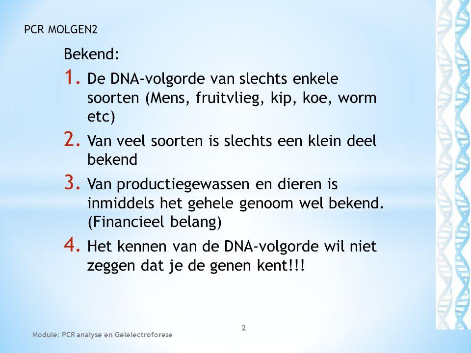 Bekend: 1. De DNA-volgorde van slechts enkele soorten (Mens, fruitvlieg, kip, koe, worm etc) 2. Van veel soorten is slechts een klein deel bekend 3. V