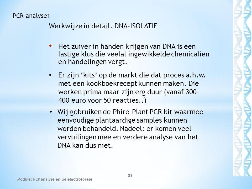 Werkwijze in detail. DNA-ISOLATIE • Het zuiver in handen krijgen van DNA is een lastige klus die veelal ingewikkelde chemicalien en handelingen vergt.