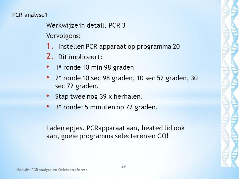 Werkwijze in detail. PCR 3 Vervolgens: 1. Instellen PCR apparaat op programma 20 2. Dit impliceert: • 1 e ronde 10 min 98 graden • 2 e ronde 10 sec 98