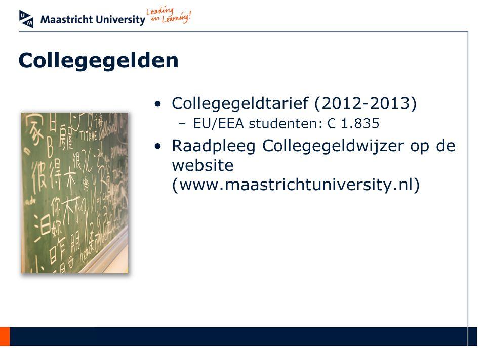 •Collegegeldtarief (2012-2013) –EU/EEA studenten: € 1.835 •Raadpleeg Collegegeldwijzer op de website (www.maastrichtuniversity.nl) Collegegelden