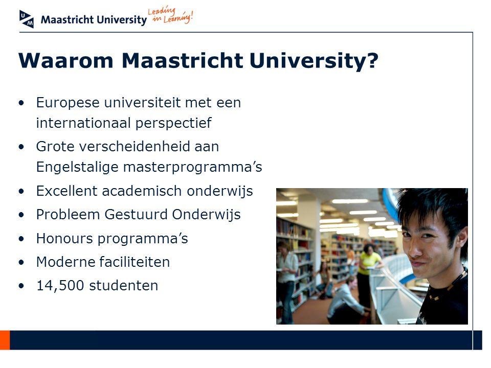 •Europese universiteit met een internationaal perspectief •Grote verscheidenheid aan Engelstalige masterprogramma's •Excellent academisch onderwijs •Probleem Gestuurd Onderwijs •Honours programma's •Moderne faciliteiten •14,500 studenten Waarom Maastricht University?