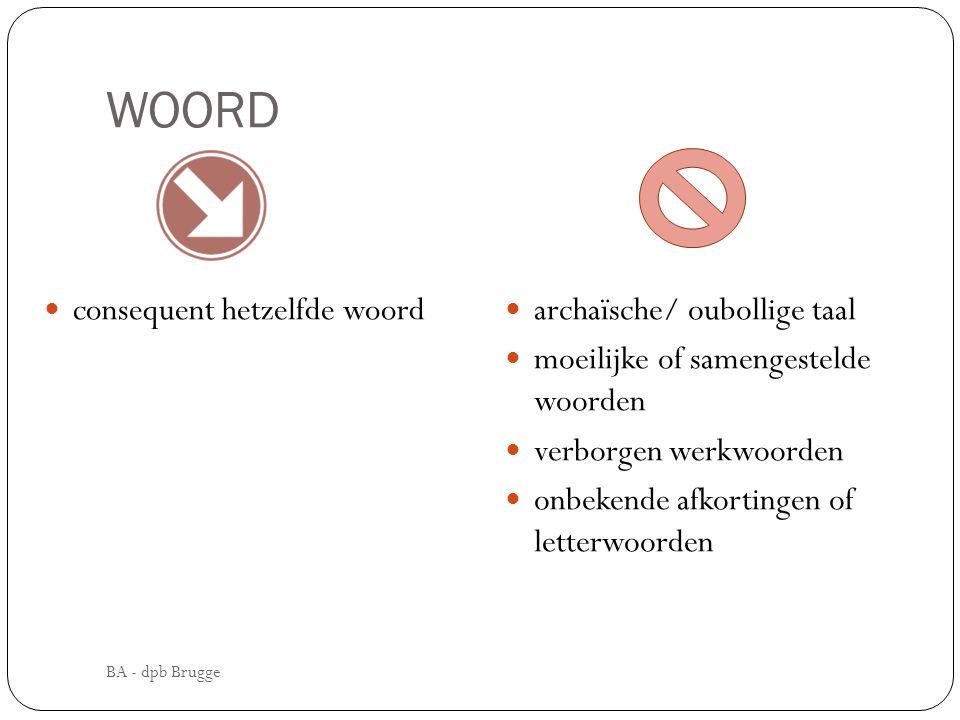 WOORD  consequent hetzelfde woord  archaïsche/ oubollige taal  moeilijke of samengestelde woorden  verborgen werkwoorden  onbekende afkortingen of letterwoorden BA - dpb Brugge