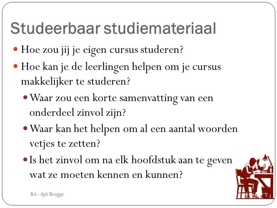 Studeerbaar studiemateriaal  Hoe zou jij je eigen cursus studeren?  Hoe kan je de leerlingen helpen om je cursus makkelijker te studeren?  Waar zou