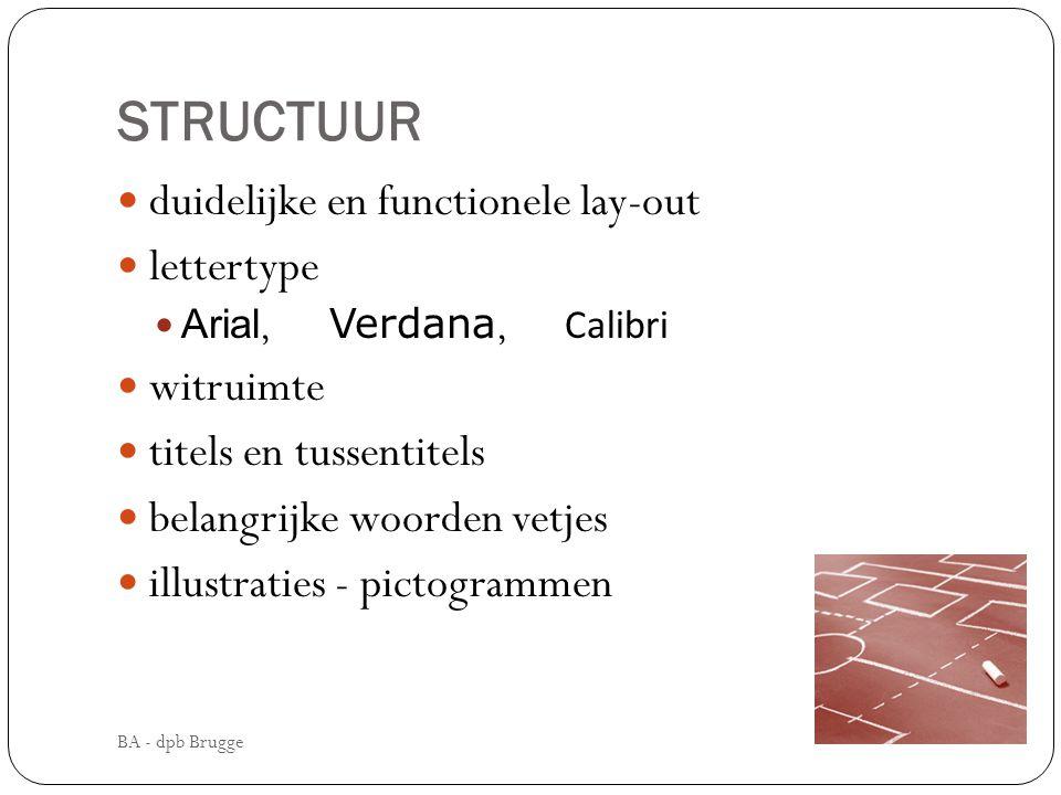 STRUCTUUR  duidelijke en functionele lay-out  lettertype  Arial, Verdana, Calibri  witruimte  titels en tussentitels  belangrijke woorden vetjes