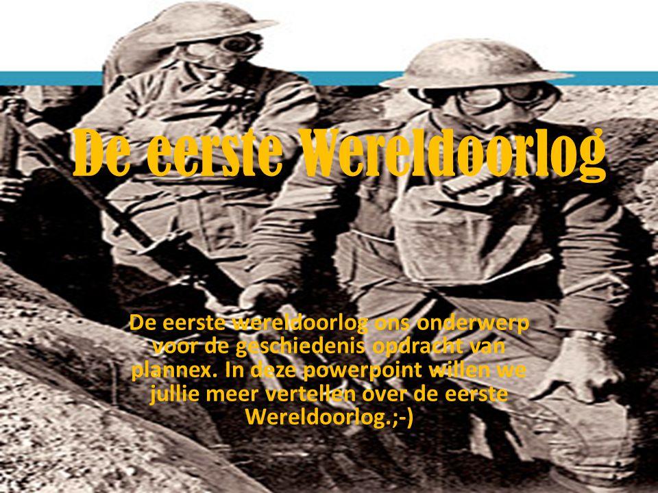 De eerste Wereldoorlog De eerste wereldoorlog ons onderwerp voor de geschiedenis opdracht van plannex. In deze powerpoint willen we jullie meer vertel