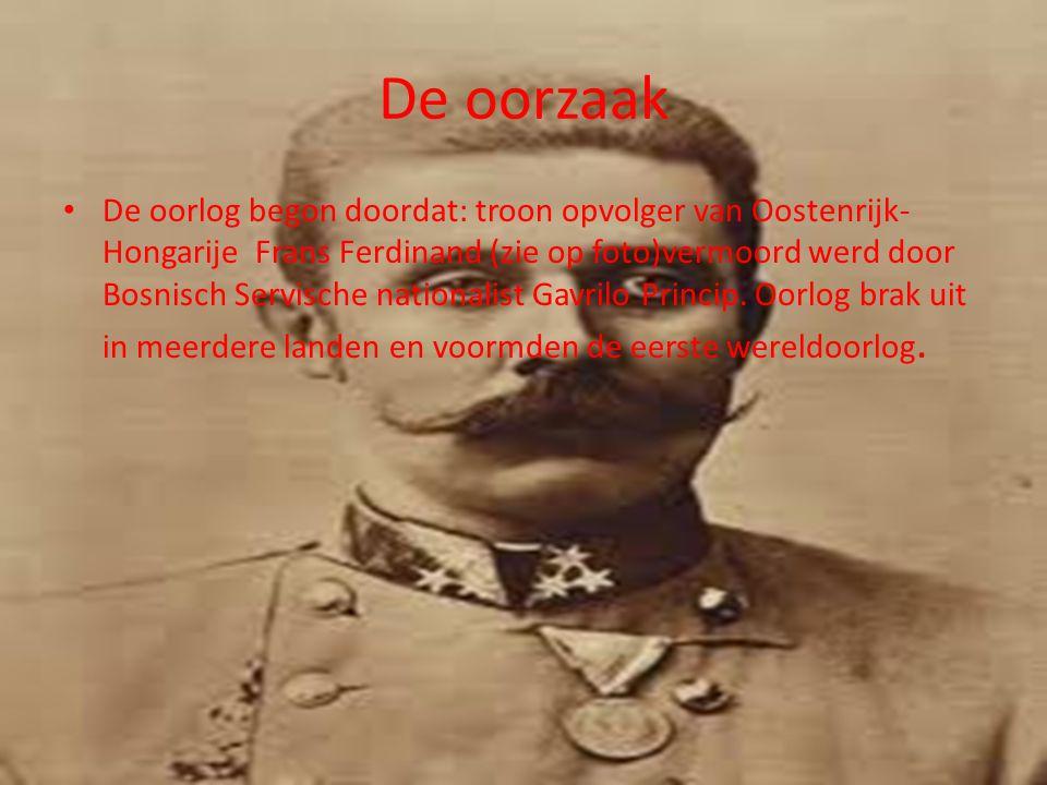 De oorzaak • De oorlog begon doordat: troon opvolger van Oostenrijk- Hongarije Frans Ferdinand (zie op foto)vermoord werd door Bosnisch Servische nati