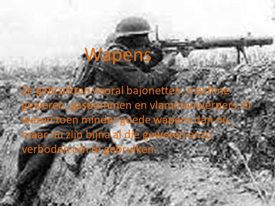 De wapens Ze gebruikten vooral bajonetten, machine geweren, gasbommen en vlammenwerpers. Er waren toen minder goede wapens dan nu, maar nu zijn bijna