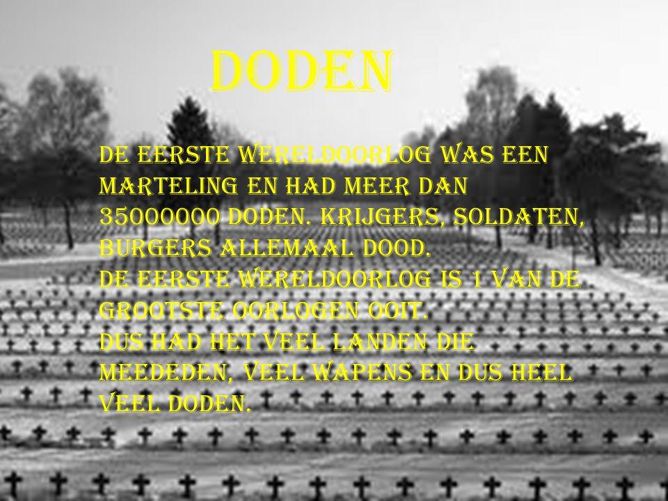 Doden De eerste wereldoorlog was een marteling en had meer dan 35000000 doden. Krijgers, soldaten, burgers allemaal dood. De eerste wereldoorlog is 1