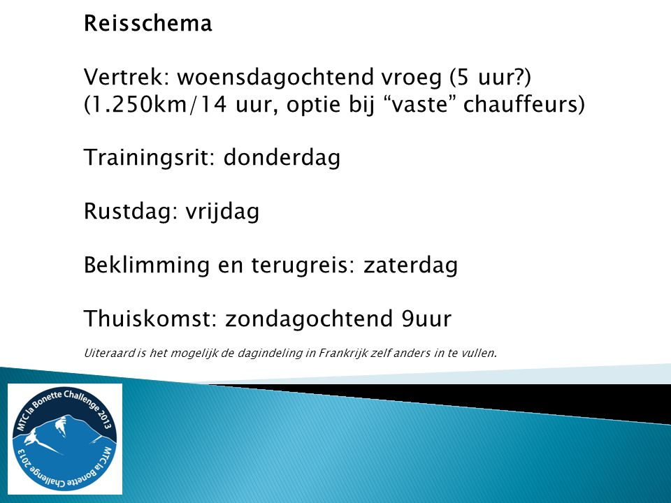"""Reisschema Vertrek: woensdagochtend vroeg (5 uur?) (1.250km/14 uur, optie bij """"vaste"""" chauffeurs) Trainingsrit: donderdag Rustdag: vrijdag Beklimming"""