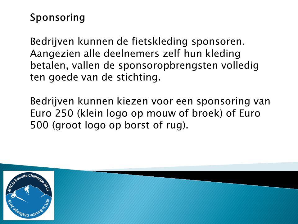 Bedrijven kunnen de fietskleding sponsoren. Aangezien alle deelnemers zelf hun kleding betalen, vallen de sponsoropbrengsten volledig ten goede van de