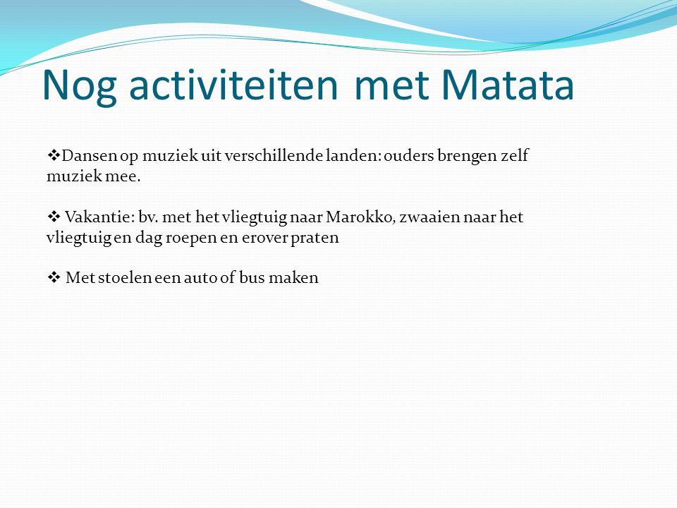 Nog activiteiten met Matata  Dansen op muziek uit verschillende landen: ouders brengen zelf muziek mee.  Vakantie: bv. met het vliegtuig naar Marokk