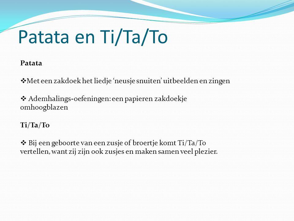 Patata en Ti/Ta/To Patata  Met een zakdoek het liedje 'neusje snuiten' uitbeelden en zingen  Ademhalings-oefeningen: een papieren zakdoekje omhoogbl