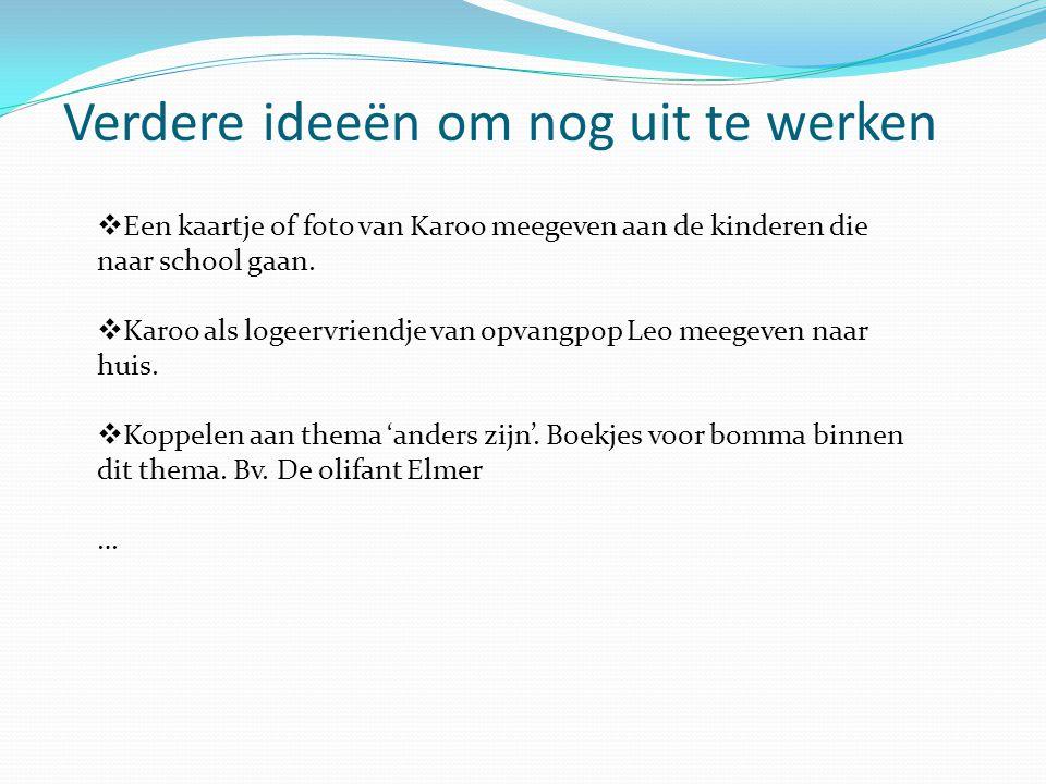 Verdere ideeën om nog uit te werken  Een kaartje of foto van Karoo meegeven aan de kinderen die naar school gaan.  Karoo als logeervriendje van opva